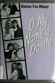 Cover of: D, my name is Danita | Norma Fox Mazer