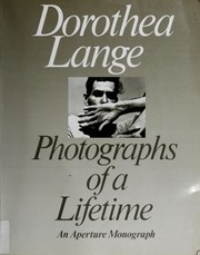 Dorothea Lange : photographs of a lifetime