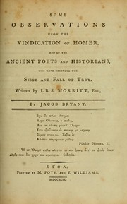Cover of: Some observations upon the Vindication of Homer, and of the ancient poets and historians, who have recorded the siege and fall of Troy, written by I.B.S. Morritt, esq | Jacob Bryant