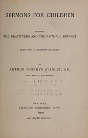 Cover of: Sermons for children, including the Beatitudes and The faithful servant | Stanley, Arthur Penrhyn