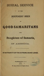 Cover of: Burial service of the Independent order of good Samaritans and daughters of Samaria, in America | Independent Order of Good Samaritans and Daughters of Samaria of the United States of America