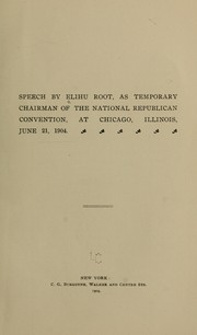 Cover of: Speech by Elihu Root, as temporary chairman of the National Republican convention at Chicago, Illinois, June 21, 1904