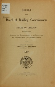 Cover of: Report of the Board of building commissioners of the state of Oregon relative to the location and establishment of an institution for feeble-minded and epileptic persons to the twenty-fourth Legislative assembly regular session 1907 | Oregon. Board of public building commissioners. [from old catalog]