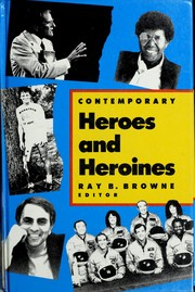 Cover of: Contemporary heroes and heroines | Ray B. Browne, editor ; in association with Glenn J. Browne and Kevin O. Browne