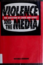 Cover of: Violence and the media: the question of cause and effect