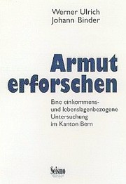 Cover of: Armut erforschen: eine einkommens- und lebenslagenbezogene  Untersuchung im Kanton Bern [Researching Poverty: An Income- and  Life-Situation Related Study in the Canton of Bern] |