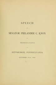Cover of: Speech of Senator Philander C. Knox of Pennsylvania, at Pittsburgh, Pennsylvania, October 27th, 1906