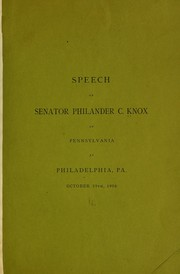 Cover of: Speech of Senator Philander C. Knox, of Pennsylvania, at Philadelphia, Pa., October 29th, 1906
