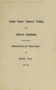 Cover of: Cotton future contract trading and adverse legislation | Union guide, Houston, Tex. [from old catalog]