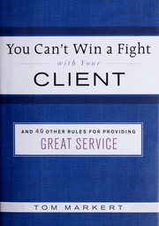 Cover of: You can't win a fight with your client & 49 other rules for providing great service | Tom Markert