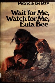 Cover of: Wait for me, watch for me, Eula Bee | Patricia Beatty