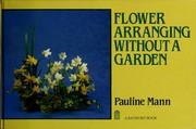 Cover of: Flower arranging without a garden | Pauline Mann