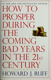 how to prosper during the coming bad years in the 21st century ruff howard