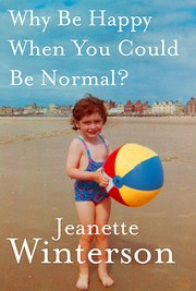 Why Be Happy When You Could Be Normal? by Jeanette Winterson