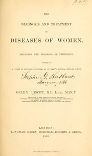 Cover of: The diagnosis and treatment of diseases of women | Hewitt, Graily