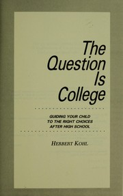 Cover of: The question is college | Herbert R. Kohl