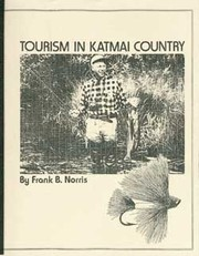 Tourism in Katmai country by Norris, Frank B.