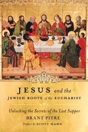 Cover of: Jesus and the Jewish roots of the Eucharist | Brant James Pitre
