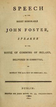Speech of the Right Honorable John Foster, Speaker of the House of Commons of Ireland by John Foster Baron Oriel