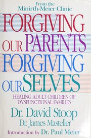 Cover of: Forgiving our parents, forgiving ourselves | David A. Stoop
