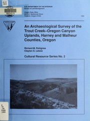 An archaeological survey of the Trout Creek-Oregon Canyon Uplands, Harney and Malheur Counties, Oregon by Richard M. Pettigrew