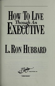 Cover of: How to live though an executive | L. Ron Hubbard