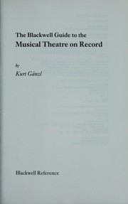 Cover of: The Blackwell guide to the musical theatre on record | Kurt Gänzl