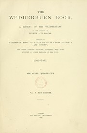 The Wedderburn book. A history of the Wedderburns in the counties of Berwick and Forfar, designed of Wedderburn, Kingennie, Easter Powrie, Blackness, Balindean and Gosford ... 1296-1896. [With plates, including portraits, facsimiles and genealogical tables.] by Alexander Dundas Ogilvy Wedderburn
