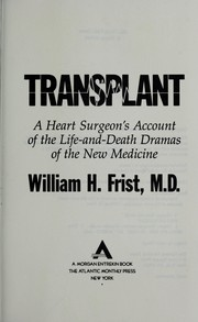 Cover of: Transplant: a heart surgeon's account of the life-and-death dramas of the new medicine