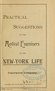 Cover of: Practical suggestions to the medical examiners of the New-York life insurance company | New York life insurance company. [from old catalog]