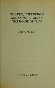 Cover of: The rise, corruption and coming fall of the House of Saud | Said Aburish