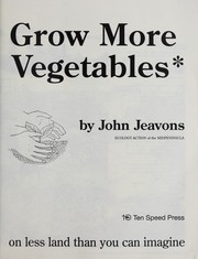 Cover of: How to grow more vegetables than you ever thought possible on less land than you can imagine
