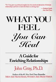 Cover of: What You Feel, You Can Heal | Ph.D., John Gray