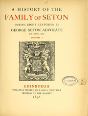 A history of the family of Seton during eight centuries. [With plates, including portraits, illustrations, facsimiles, a bibliography and genealogical tables.]
