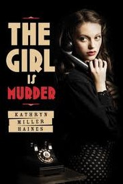 Cover of: The girl is murder | Kathryn Miller Haines