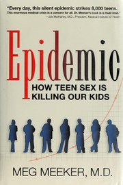 Cover of: Epidemic: how teen sex is killing our kids