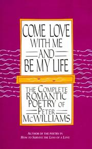 Cover of: Come Love with Me and Be My Life | Peter McWilliams