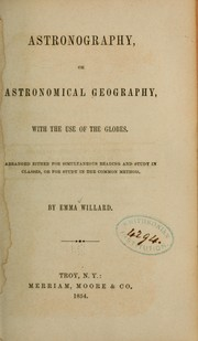 Cover of: Astronography, or, Astronomical geography, with the use of globes | Emma Willard