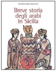 Cover of: Breve storia degli arabi in Sicilia by Ferdinando Maurici  --------------------------------------------------------------------------------