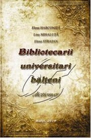 Cover of: Bibliotecarii universitari bălţeni: dicţionar
