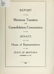 Cover of: Report of the Montana Taxation and Consolidation Commission to the Senate and House of Representatives of the State of Montana
