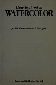 Cover of: How to paint in watercolor | J. M. Parramón