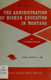 Cover of: The administration of higher education in Montana | G. Homer Durham