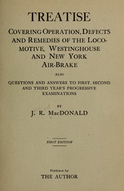 Cover of: Treatise covering operation, defects and remedies of the locomotive, Westinghouse and New York air-brake, also questions and answers to first, second and third year's progressive examinations
