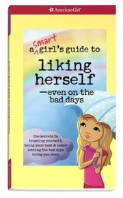A Smart Girl's Guide to Liking Herself---Even on the Bad Days by Laurie Zelinger