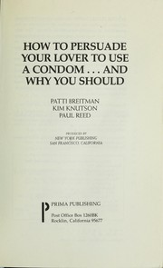 Cover of: How to persuade your lover to use a condom-- and why you should | Patti Breitman