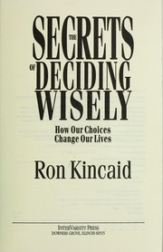 Cover of: The secrets of deciding wisely | Ron Kincaid
