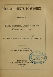 Cover of: Health-hints to women, treating of food, exercise, dress, care of children, etc., etc
