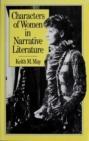 Cover of: Characters of women in narrative literature | Keith M. May
