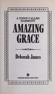 Cover of: Amazing Grace (A Town Called Harmony) | Deborah James